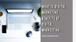 What is Digital Marketing Benefits of Digital Marketing