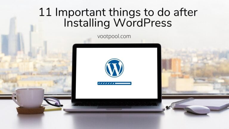 11 Important things to do after Installing WordPress